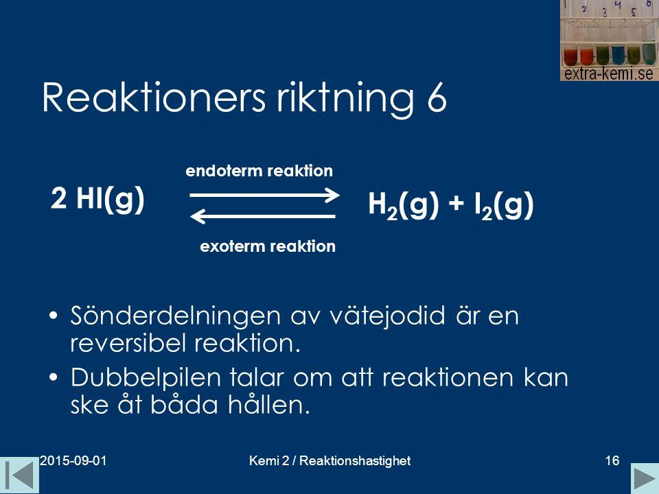 Reaktioners riktning 6 2015-09-01Kemi 2 / Reaktionshastighet16 Sönderdelningen av vätejodid är en reversibel reaktion. Dubbelpilen talar om att reakti