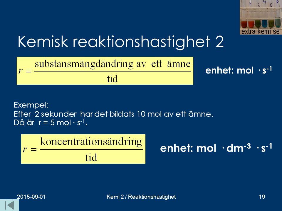 Kemisk reaktionshastighet 2 enhet: mol · s -1 2015-09-01Kemi 2 / Reaktionshastighet19 enhet: mol · dm -3 · s -1 Exempel: Efter 2 sekunder har det bild