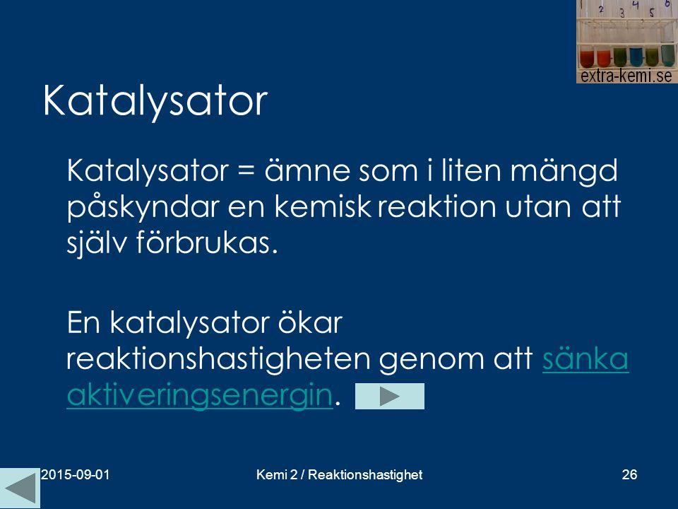 Katalysator Katalysator = ämne som i liten mängd påskyndar en kemisk reaktion utan att själv förbrukas. En katalysator ökar reaktionshastigheten genom