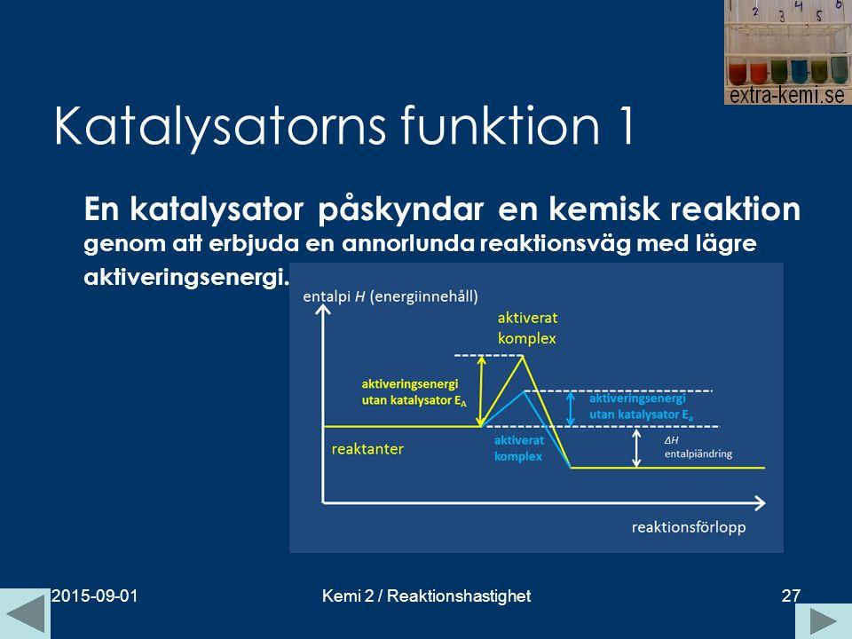 Katalysatorns funktion 1 En katalysator påskyndar en kemisk reaktion genom att erbjuda en annorlunda reaktionsväg med lägre aktiveringsenergi. 2015-09