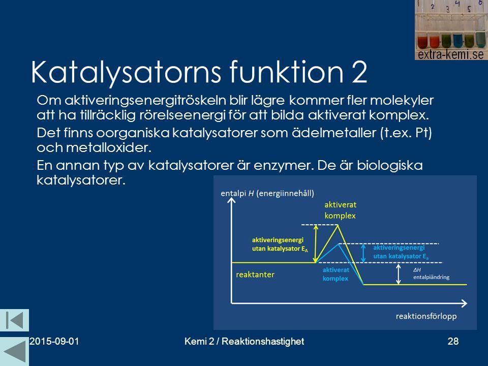 Katalysatorns funktion 2 2015-09-01Kemi 2 / Reaktionshastighet28 Om aktiveringsenergitröskeln blir lägre kommer fler molekyler att ha tillräcklig röre