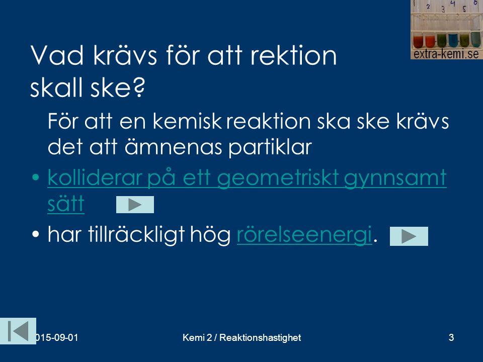 Reaktioners riktning 4 2015-09-01Kemi 2 / Reaktionshastighet14 Kyler man reaktionsblandningen försvagas den lila färgen.