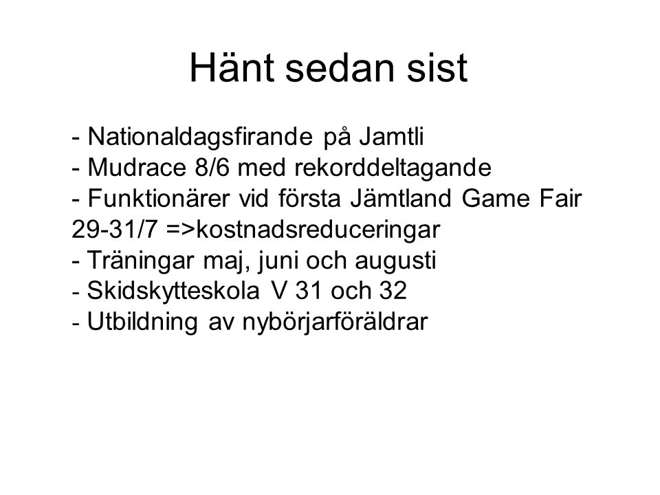 Hänt sedan sist - Nationaldagsfirande på Jamtli - Mudrace 8/6 med rekorddeltagande - Funktionärer vid första Jämtland Game Fair 29-31/7 =>kostnadsreduceringar - Träningar maj, juni och augusti - Skidskytteskola V 31 och 32 - Utbildning av nybörjarföräldrar