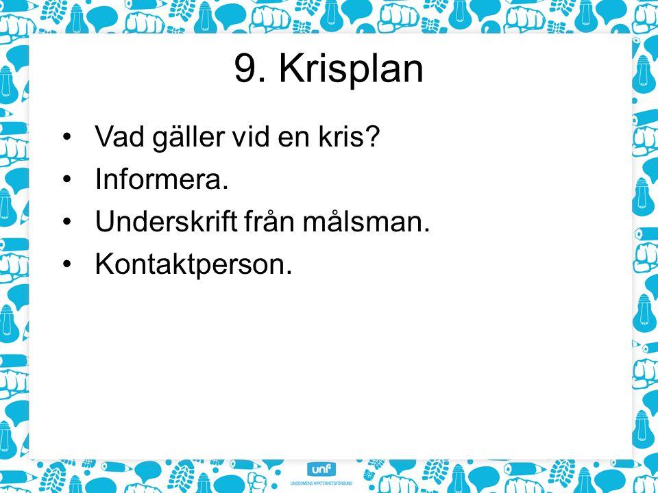 9. Krisplan Vad gäller vid en kris Informera. Underskrift från målsman. Kontaktperson.