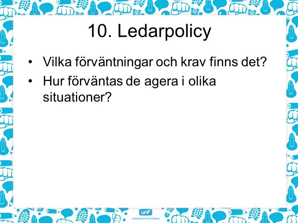 10. Ledarpolicy Vilka förväntningar och krav finns det Hur förväntas de agera i olika situationer