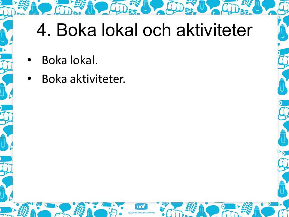 4. Boka lokal och aktiviteter Boka lokal. Boka aktiviteter.
