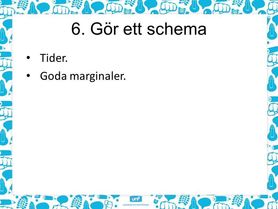 6. Gör ett schema Tider. Goda marginaler.