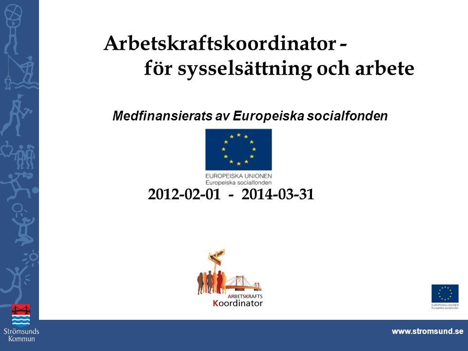 www.stromsund.se Arbetskraftskoordinator - för sysselsättning och arbete Medfinansierats av Europeiska socialfonden 2012-02-01 - 2014-03-31