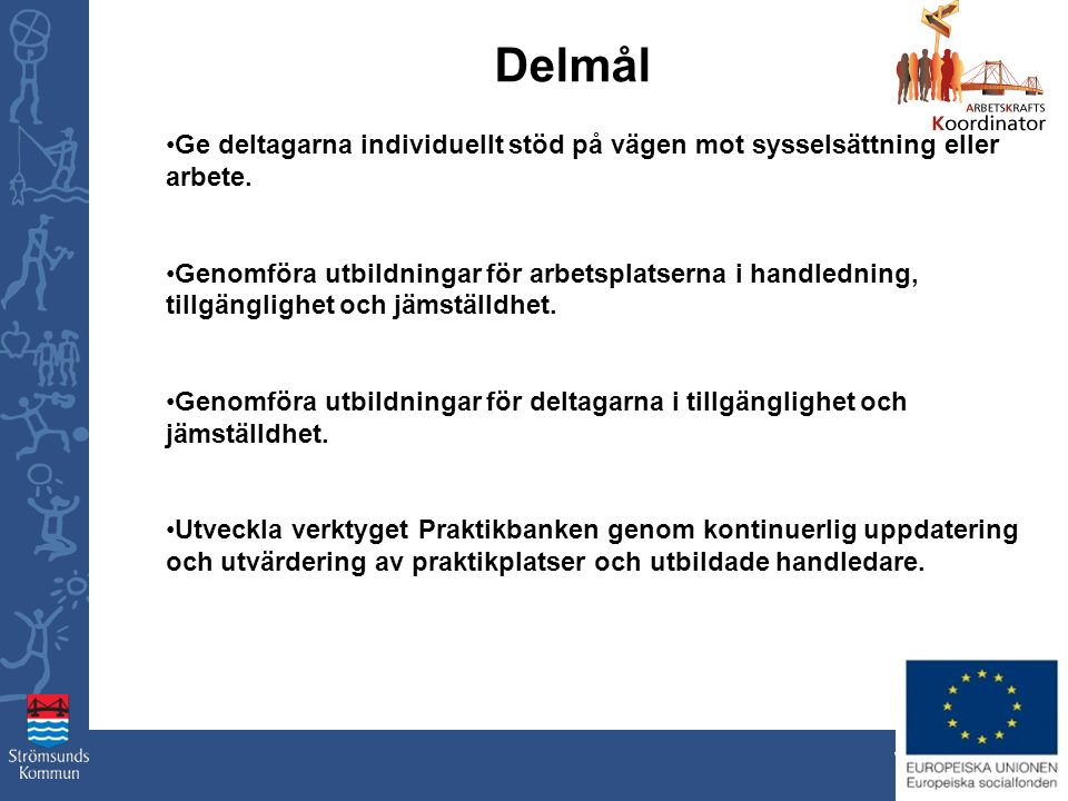 www.stromsund.se Ge deltagarna individuellt stöd på vägen mot sysselsättning eller arbete. Genomföra utbildningar för arbetsplatserna i handledning, t