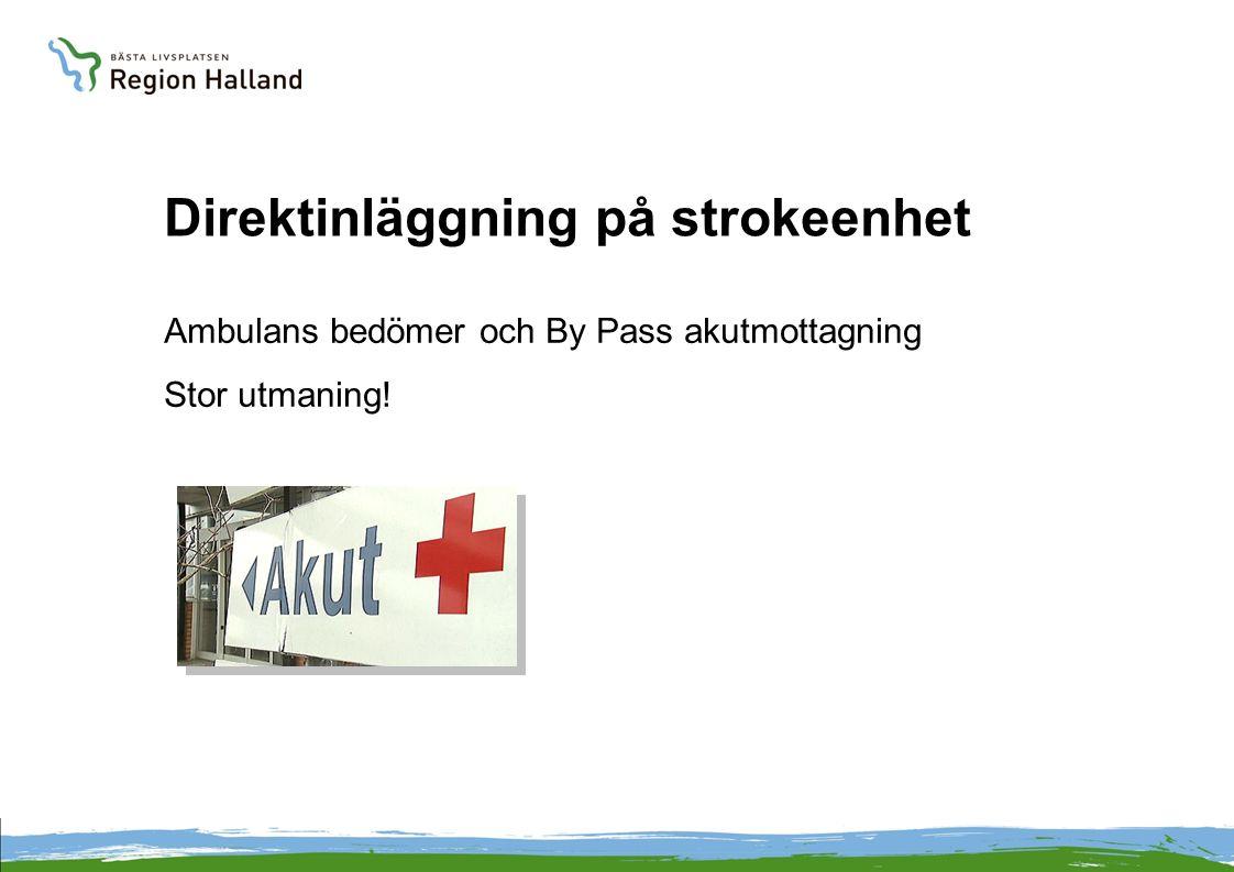 Direktinläggning på strokeenhet Ambulans bedömer och By Pass akutmottagning Stor utmaning!