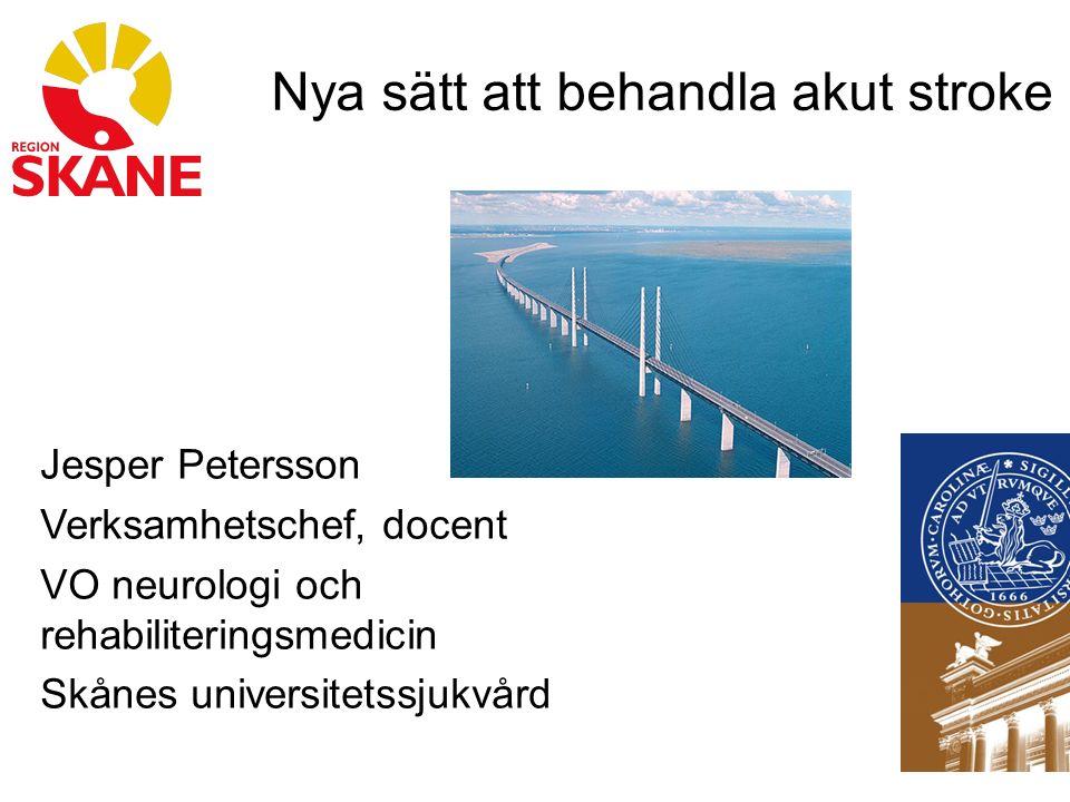 Nya sätt att behandla akut stroke Jesper Petersson Verksamhetschef, docent VO neurologi och rehabiliteringsmedicin Skånes universitetssjukvård