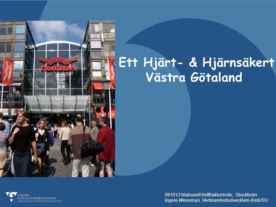 091013 Nationellt höftfrakturmöte, Stockholm Ingela Wennman, Verksamhetsutvecklare Amb/SU Ett Hjärt- & Hjärnsäkert Västra Götaland