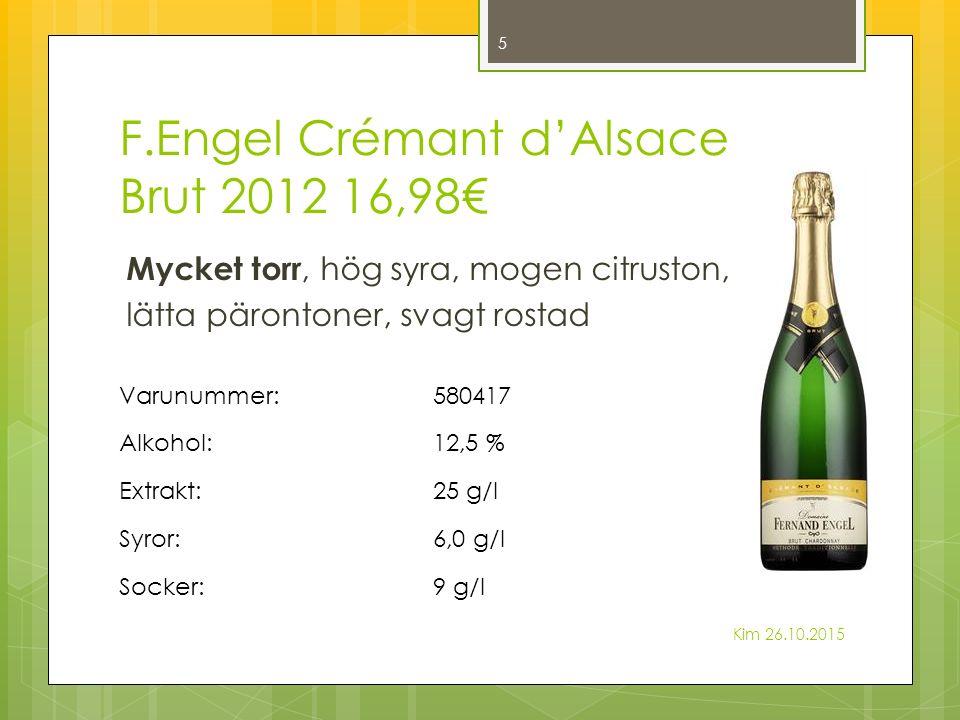 F.Engel Crémant d'Alsace Brut 2012 16,98€ Mycket torr, hög syra, mogen citruston, lätta pärontoner, svagt rostad Kim 26.10.2015 5 Varunummer:580417 Alkohol:12,5 % Extrakt:25 g/l Syror:6,0 g/l Socker:9 g/l