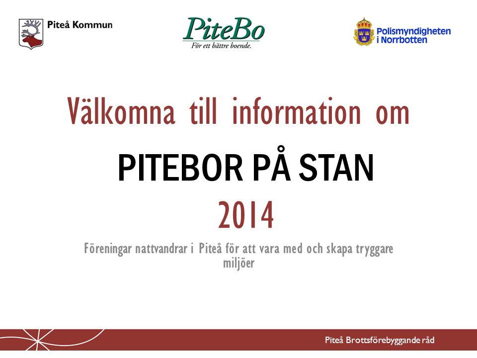 Välkomna till information om Piteå Brottsförebyggande råd Föreningar nattvandrar i Piteå för att vara med och skapa tryggare miljöer PITEBOR PÅ STAN 2014