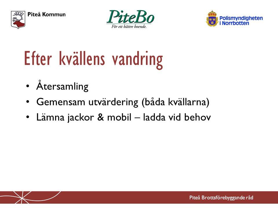 Återsamling Gemensam utvärdering (båda kvällarna) Lämna jackor & mobil – ladda vid behov Efter kvällens vandring Piteå Brottsförebyggande råd