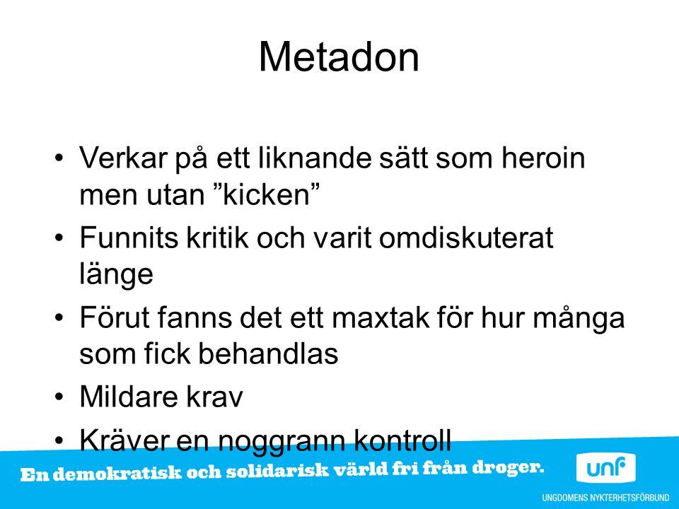 Metadon Verkar på ett liknande sätt som heroin men utan kicken Funnits kritik och varit omdiskuterat länge Förut fanns det ett maxtak för hur många som fick behandlas Mildare krav Kräver en noggrann kontroll