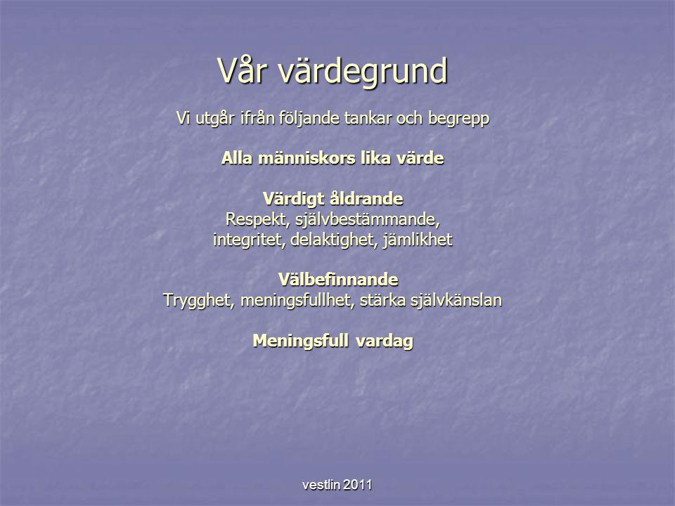vestlin 2011 Välbefinnande, meningsfullhet Vi ser social samvaro som en viktig del i livet och vill därför stärka möjligheten till gemenskap och samhörighet med andra Vi ser social samvaro som en viktig del i livet och vill därför stärka möjligheten till gemenskap och samhörighet med andra