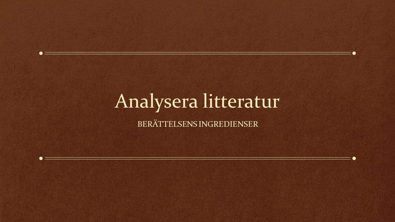 Analysera litteratur BERÄTTELSENS INGREDIENSER