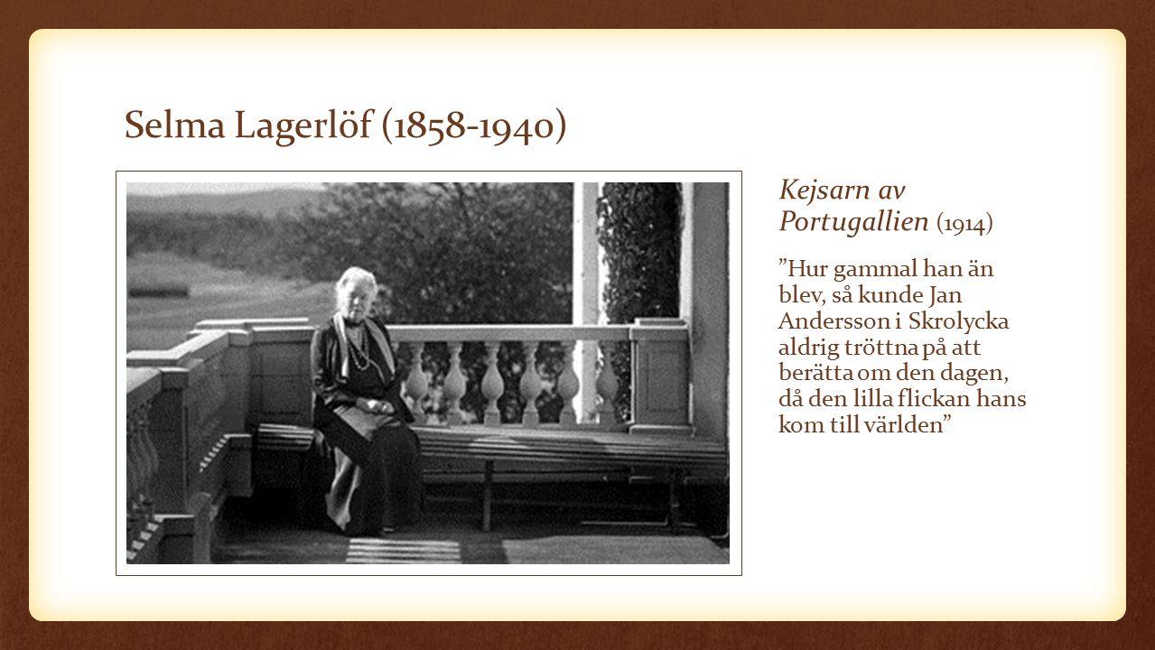 Selma Lagerlöf (1858-1940) Kejsarn av Portugallien (1914) Hur gammal han än blev, så kunde Jan Andersson i Skrolycka aldrig tröttna på att berätta om den dagen, då den lilla flickan hans kom till världen