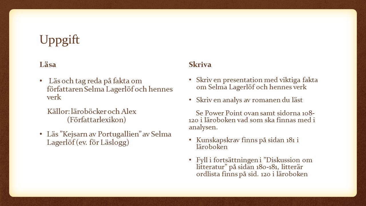 Uppgift Läsa Läs och tag reda på fakta om författaren Selma Lagerlöf och hennes verk Källor: läroböcker och Alex (Författarlexikon) Läs Kejsarn av Portugallien av Selma Lagerlöf (ev.