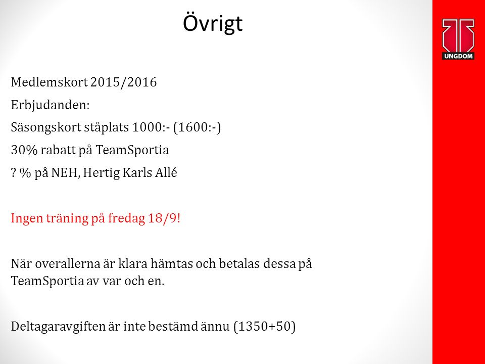 Övrigt Medlemskort 2015/2016 Erbjudanden: Säsongskort ståplats 1000:- (1600:-) 30% rabatt på TeamSportia ? % på NEH, Hertig Karls Allé Ingen träning p