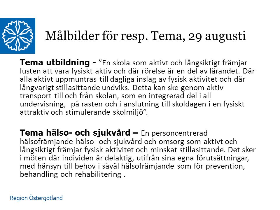Region Östergötland Tema utbildning - En skola som aktivt och långsiktigt främjar lusten att vara fysiskt aktiv och där rörelse är en del av lärandet.