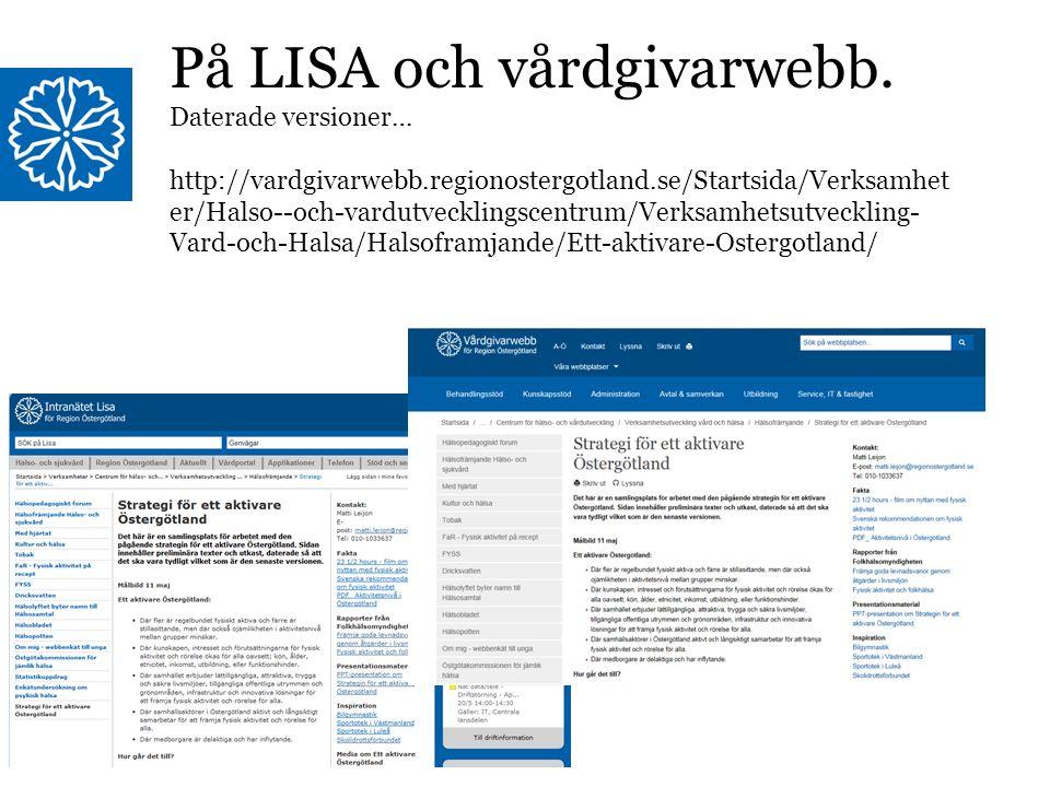 Region Östergötland På LISA och vårdgivarwebb. Daterade versioner… http://vardgivarwebb.regionostergotland.se/Startsida/Verksamhet er/Halso--och-vardu