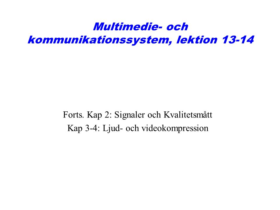 Multimedie- och kommunikationssystem, lektion 13-14 Forts.