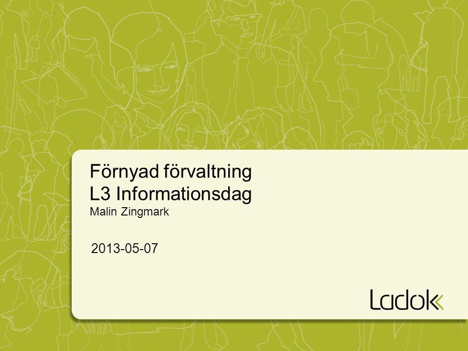 Förnyad förvaltning L3 Informationsdag Malin Zingmark 2013-05-07
