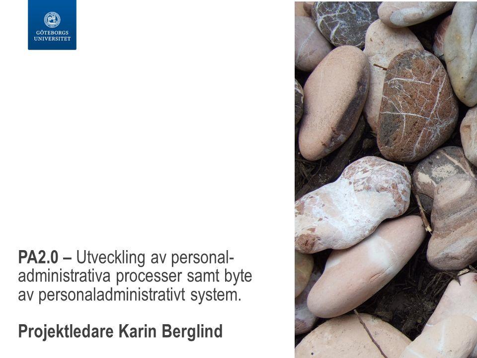 PA2.0 – Utveckling av personal- administrativa processer samt byte av personaladministrativt system. Projektledare Karin Berglind