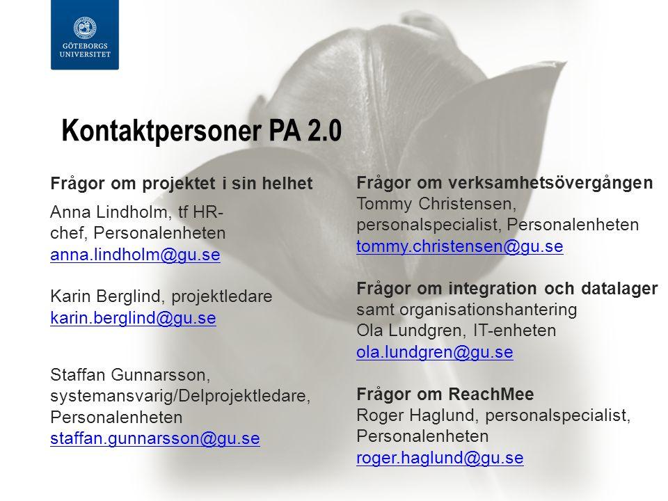 Kontaktpersoner PA 2.0 Frågor om projektet i sin helhet Anna Lindholm, tf HR- chef, Personalenheten anna.lindholm@gu.se Karin Berglind, projektledare