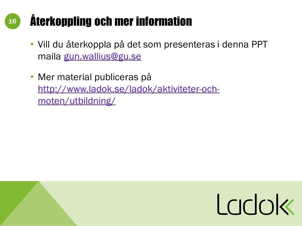 16 Återkoppling och mer information Vill du återkoppla på det som presenteras i denna PPT maila gun.wallius@gu.segun.wallius@gu.se Mer material publiceras på http://www.ladok.se/ladok/aktiviteter-och- moten/utbildning/ http://www.ladok.se/ladok/aktiviteter-och- moten/utbildning/