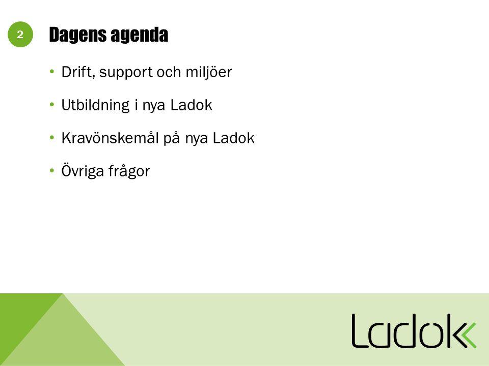 2 Dagens agenda Drift, support och miljöer Utbildning i nya Ladok Kravönskemål på nya Ladok Övriga frågor
