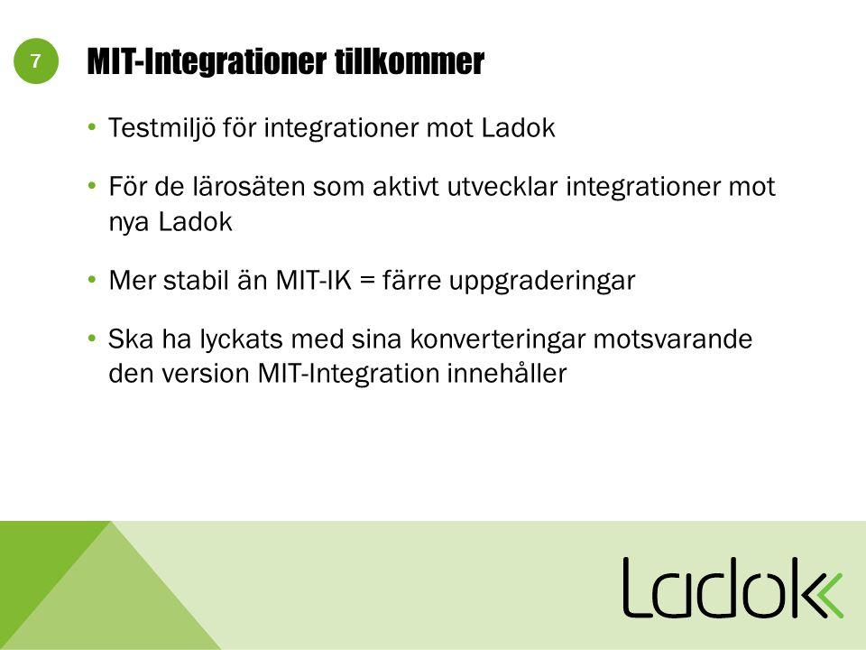 7 MIT-Integrationer tillkommer Testmiljö för integrationer mot Ladok För de lärosäten som aktivt utvecklar integrationer mot nya Ladok Mer stabil än MIT-IK = färre uppgraderingar Ska ha lyckats med sina konverteringar motsvarande den version MIT-Integration innehåller