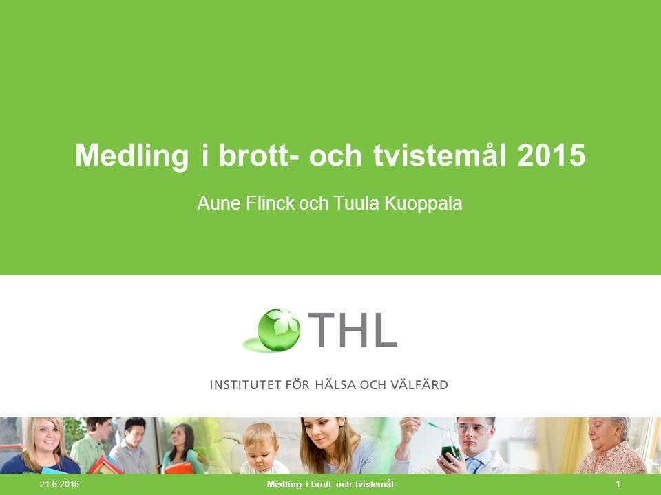 21.6.2016 1 Medling i brott- och tvistemål 2015 Aune Flinck och Tuula Kuoppala Medling i brott och tvistemål