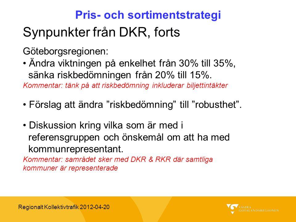 Regionalt Kollektivtrafik 2012-04-20 Pris- och sortimentstrategi Synpunkter från DKR, forts Göteborgsregionen: Ändra viktningen på enkelhet från 30% t