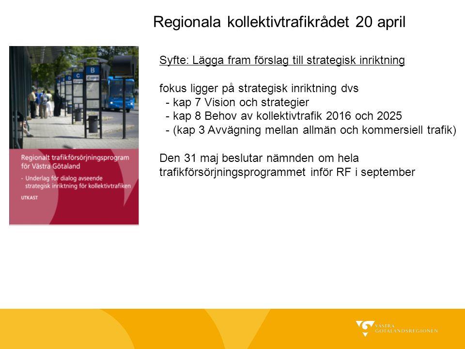 Syfte: Lägga fram förslag till strategisk inriktning fokus ligger på strategisk inriktning dvs - kap 7 Vision och strategier - kap 8 Behov av kollektivtrafik 2016 och 2025 - (kap 3 Avvägning mellan allmän och kommersiell trafik) Den 31 maj beslutar nämnden om hela trafikförsörjningsprogrammet inför RF i september Regionala kollektivtrafikrådet 20 april
