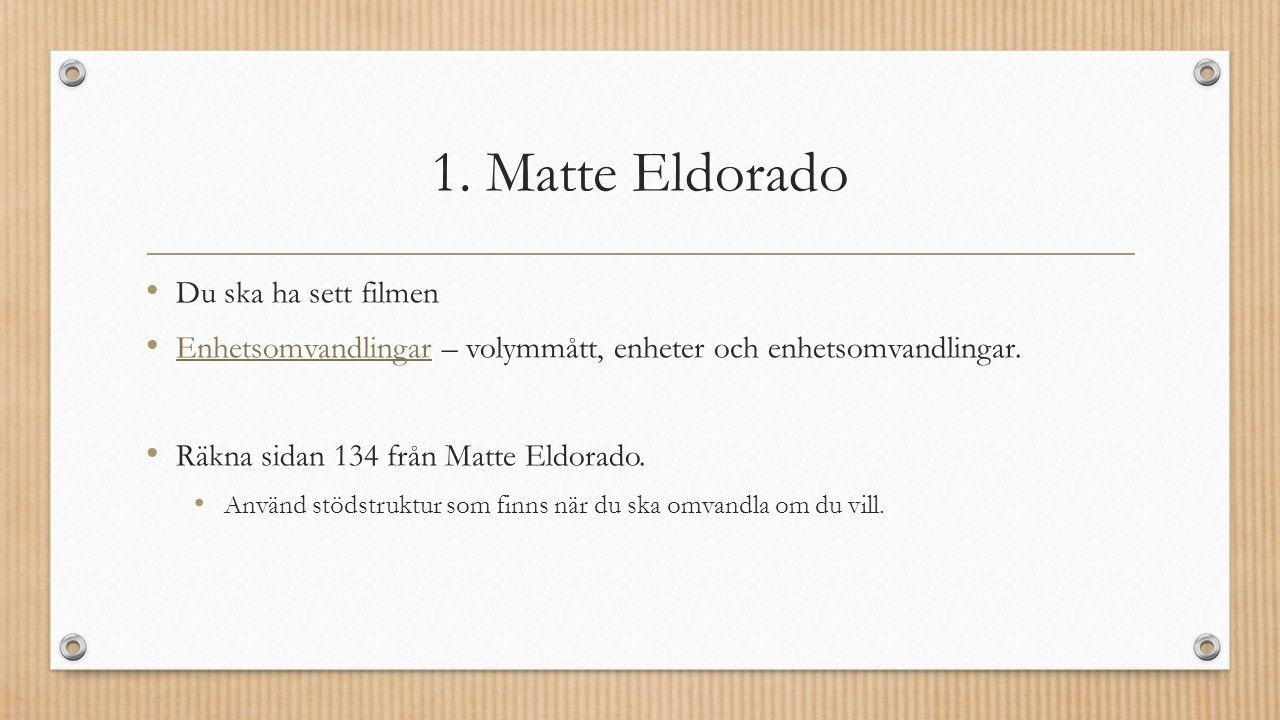 1. Matte Eldorado Du ska ha sett filmen Enhetsomvandlingar – volymmått, enheter och enhetsomvandlingar. Enhetsomvandlingar Räkna sidan 134 från Matte