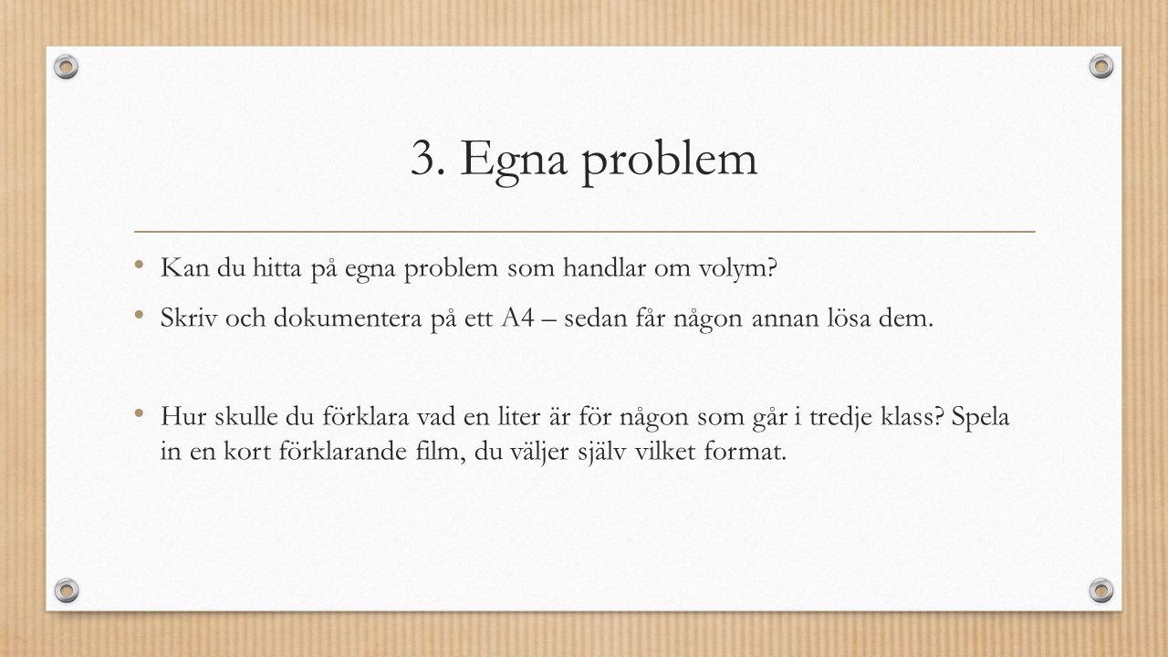 3. Egna problem Kan du hitta på egna problem som handlar om volym.