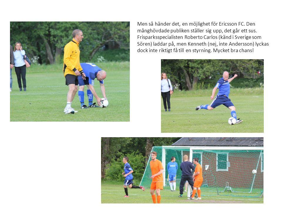 Men så händer det, en möjlighet för Ericsson FC. Den månghövdade publiken ställer sig upp, det går ett sus. Frisparksspecialisten Roberto Carlos (känd