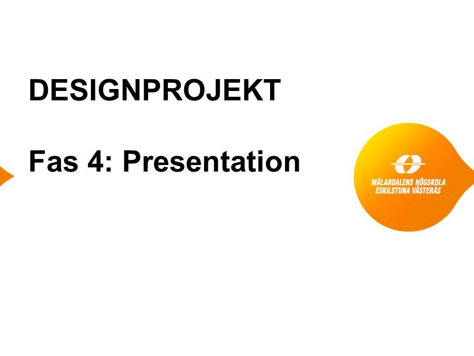 DESIGNPROJEKT Fas 4: Presentation