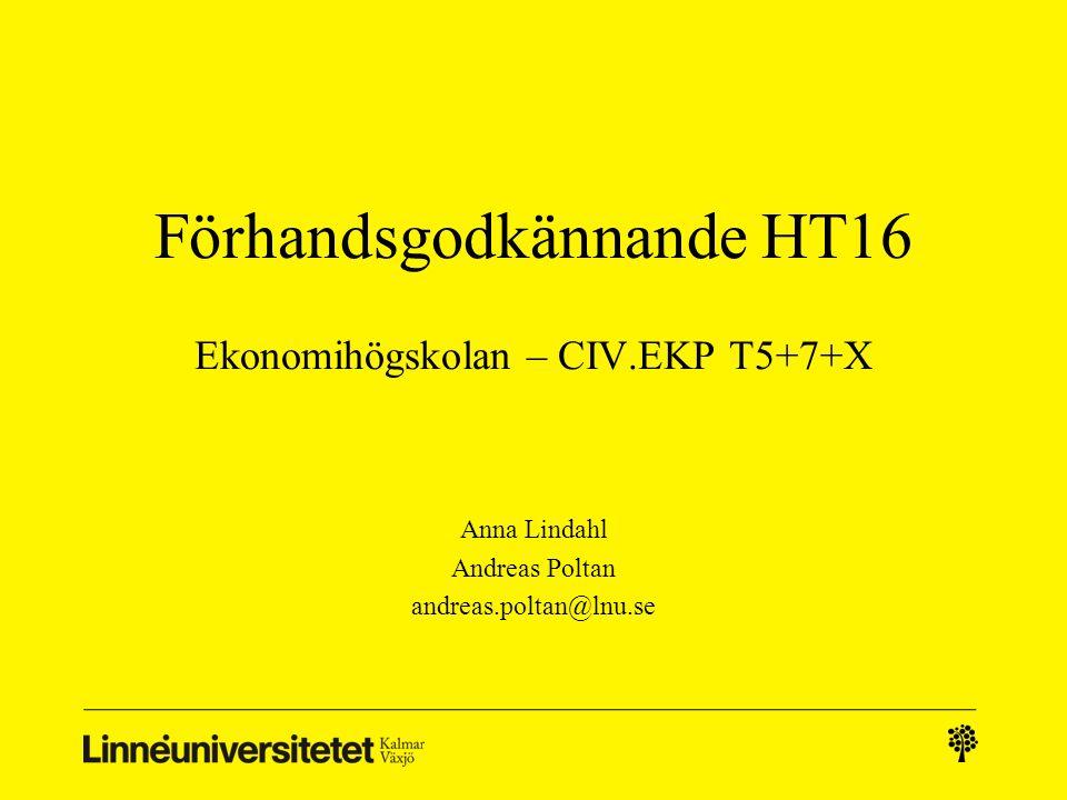 Förhandsgodkännande HT16 Ekonomihögskolan – CIV.EKP T5+7+X Anna Lindahl Andreas Poltan andreas.poltan@lnu.se