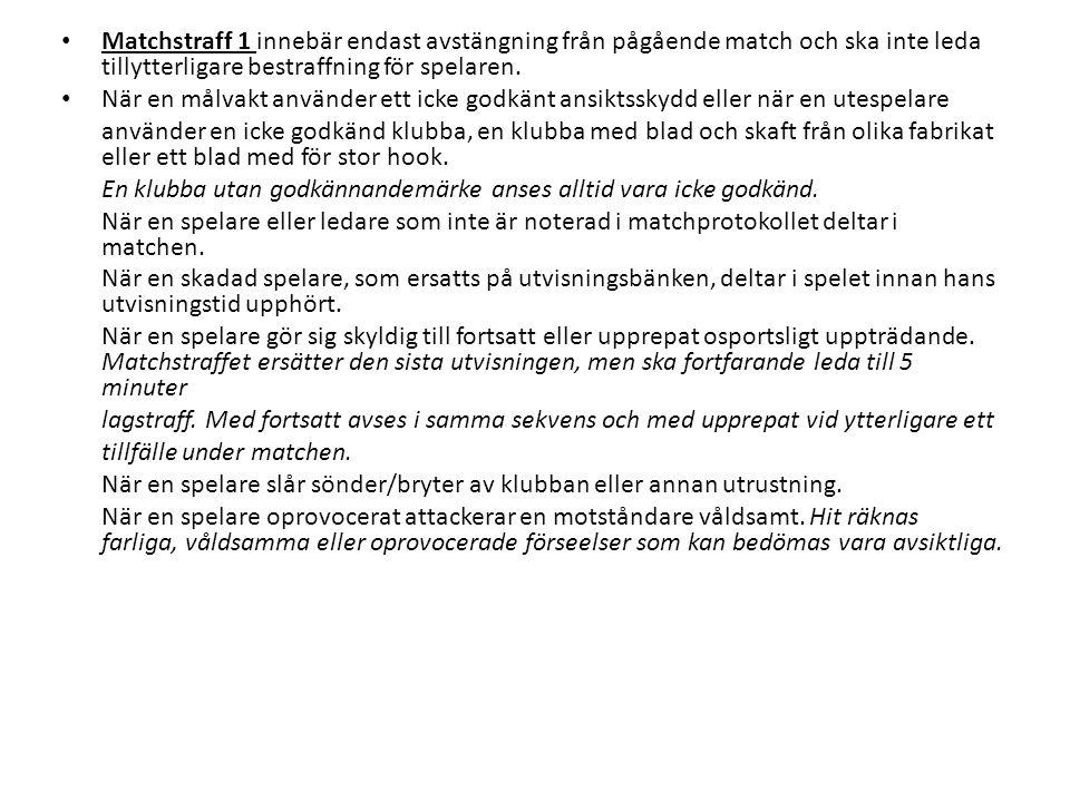 Matchstraff 1 innebär endast avstängning från pågående match och ska inte leda tillytterligare bestraffning för spelaren. När en målvakt använder ett