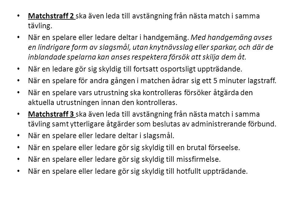 Matchstraff 2 ska även leda till avstängning från nästa match i samma tävling. När en spelare eller ledare deltar i handgemäng. Med handgemäng avses e
