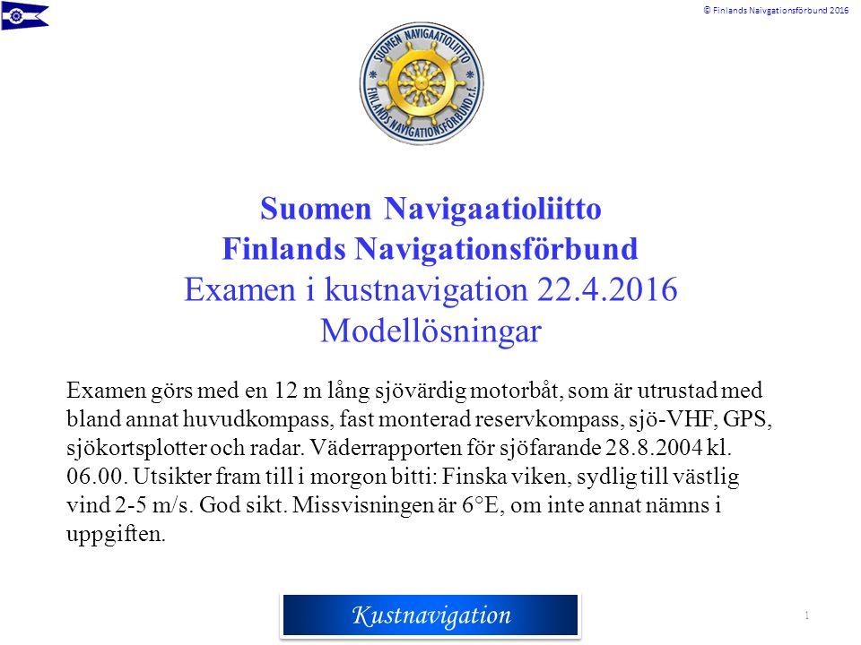 Rannikkomerenkulkuoppi © Finlands Naivgationsförbund 2016 Kustnavigation Suomen Navigaatioliitto Finlands Navigationsförbund Examen i kustnavigation 2
