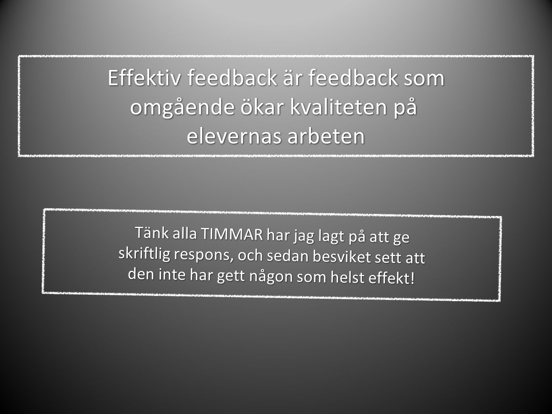 Effektiv feedback är feedback som omgående ökar kvaliteten på elevernas arbeten Tänk alla TIMMAR har jag lagt på att ge skriftlig respons, och sedan besviket sett att den inte har gett någon som helst effekt!