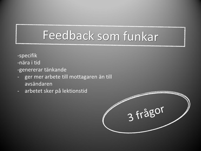 Feedback som funkar 3 frågor -specifik -nära i tid -genererar tänkande -ger mer arbete till mottagaren än till avsändaren -arbetet sker på lektionstid