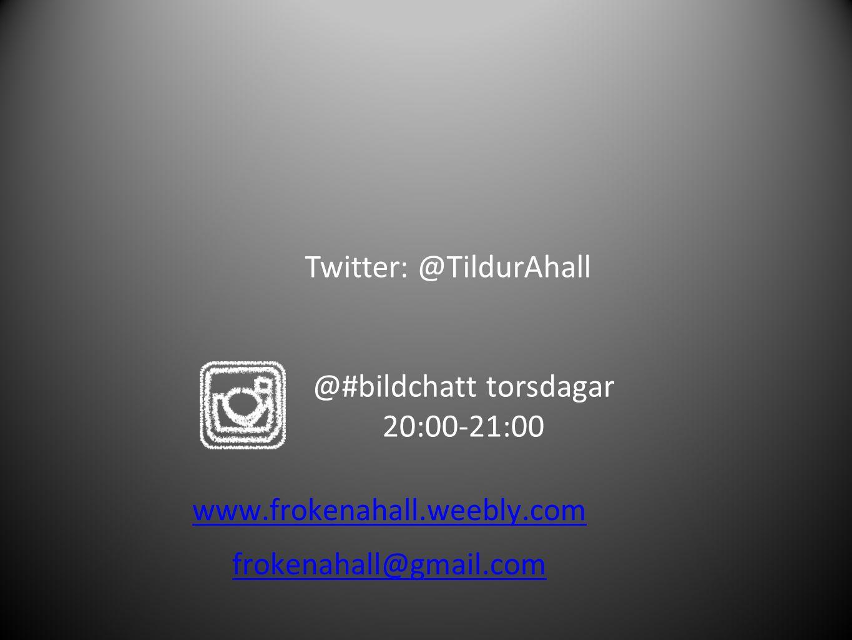 Twitter: @TildurAhall @#bildchatt torsdagar 20:00-21:00 www.frokenahall.weebly.com frokenahall@gmail.com