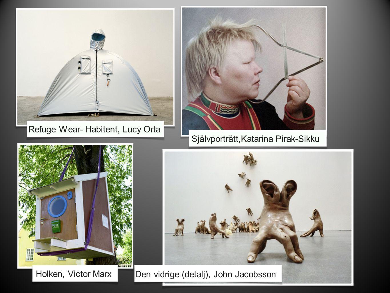 Refuge Wear- Habitent, Lucy OrtaHolken, Victor Marx Självporträtt,Katarina Pirak-SikkuDen vidrige (detalj), John Jacobsson