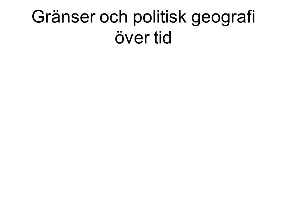 Gränser och politisk geografi över tid